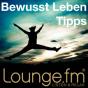 Bewusst-Leben-Tipps auf LoungeFM Podcast Download