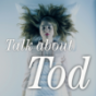 Talk about Tod Podcast Download