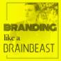 BRANDING LIKE A BRAINBEAST Podcast Download