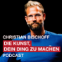 DIE KUNST, DEIN DING ZU MACHEN: Mentalstrategien für Deinen Lebenserfolg. Podcast Download