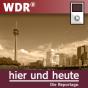 WDR - Hier und Heute Podcast Download