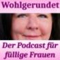 Wohlgerundet- der Podcast für füllige Frauen