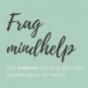Frag mindhelp - Der Podcast für eine gesunde Beziehung zu dir selbst Podcast herunterladen