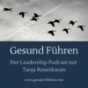 Gesund Führen - der Leadership Podcast mit Tanja Rosenbaum Podcast Download