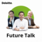 Deloitte Future Talk | Business | Innovation | Economics Podcast Download