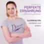 Podcast : Unperfekte perfekte Ernährung, Essverhalten verstehen und ändern