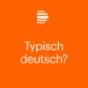 Typisch deutsch? - Deutschlandfunk Kultur Podcast Download