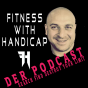 Fitness With Handicap - Du entscheidest über Dein Leben! Podcast Download