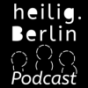 heilig.Berlin Podcast Podcast Download