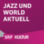 Jazz und World aktuell Podcast Download
