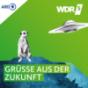 WDR 5 – Neugier genügt – Grüße aus der Zukunft Podcast Download