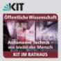 KIT im Rathaus: 12.07.2017: Autonome Technik - wo bleibt der Mensch? Podcast Download
