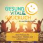 Gesund, Vital & Glücklich Podcast Download