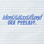 Identitätsstiftend - Der Podcast Podcast Download
