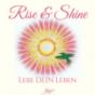 Rise & Shine - Lebe DEIN Leben  JETZT!