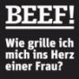 Podcast : BEEF! Männer Kochen anders - Wie grille ich mich ins Herz einer Frau!