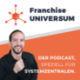 Franchise UNIVERSUM - Der Podcast für Systemzentralen Download