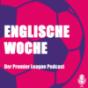 Englische Woche - Der Fußball-Podcast zur Premier League Podcast Download