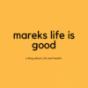 marekslifeisgood Podcast Download