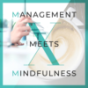 Management meets Mindfulness – wertvolles Management-Wissen mit einer Prise Achtsamkeit Podcast Download