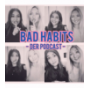 Bad Habits Podcast Download