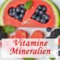 Vitamine, Mineralien und Spurenelemente