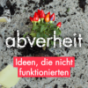 abverheit - Ideen, die nicht funktionierten Podcast Download