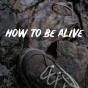 How to be alive Podcast Download