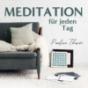 Meditation für jeden Tag | Podcast für geführte Meditationen auf deutsch | meditieren & entspannen Podcast herunterladen