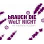 bRAUCH DiE WeLT NICHT - wir machens trotzdem Podcast Download