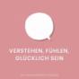 Podcast : Verstehen, fühlen, glücklich sein - der Achtsamkeitspodcast