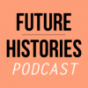 Future Histories Podcast Download