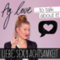 Ay love to talk about it – Liebe, Sex und Achtsamkeit