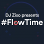 DJ Ziso presents #FlowTime