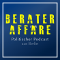 Berateraffäre - Politik aus Berlin Podcast Download