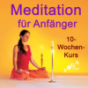 Meditationskurs für Anfänger - 10 Wochen Podcast Download