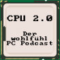 CPU 2.0 - Der wohlfühl PC Podcast Podcast Download