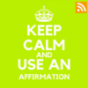 KEEP CALM AND USE AN AFFIRMATION Podcast Download