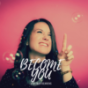 Become you Podcast Download