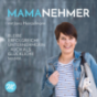 Mamanehmer Podcast für selbstständige Mamas Download