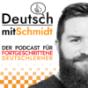 Deutsch mit Schmidt | Advanced German Language Learning Podcast ( B1 - B2 - C1 ) Podcast Download