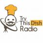 TRY THIS DISH RADIO SHOW