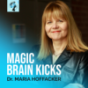Podcast : MAGIC BRAIN KICKS by Dr. Maria Hoffacker