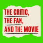 The CRITIC, the FAN, and the MOVIE Podcast Download