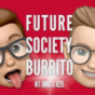 Future Society Burrito Podcast Download