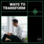 WAYS TO TRANSFORM Podcast Download