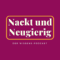 Nackt und Neugierig: Der Wissenspodcast Podcast Download