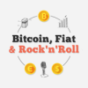 Bitcoin, Fiat & Rock'n'Roll Podcast Download