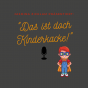 Das ist doch Kinderkacke! Podcast Download