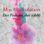 Mischkalkulation - Der Podcast, der zählt! Podcast Download